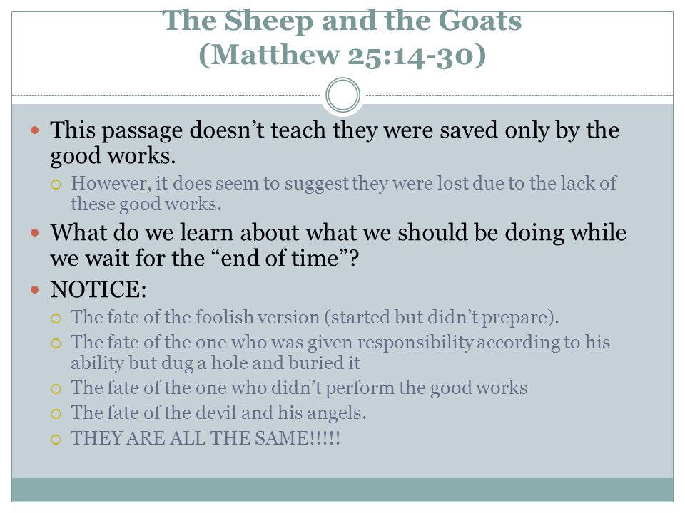 The Sheep and the Goats (Matthew 25:14-30) This passage doesn't teach they were saved only by the good works.