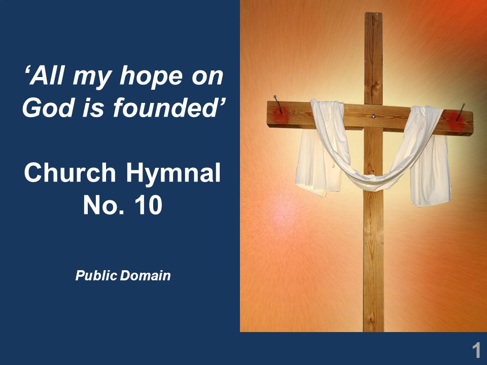 1 'All my hope on God is founded' Church Hymnal No. 10 Public Domain
