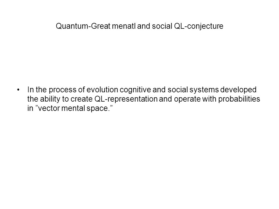 Quantum-Great menatl and social QL-conjecture In the process of evolution cognitive and social systems developed the ability to create QL-representation and operate with probabilities in vector mental space.