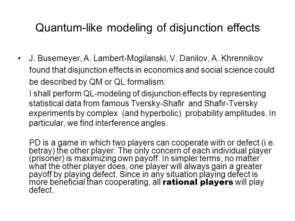 Quantum-like modeling of disjunction effects J. Busemeyer, A. Lambert-Mogilanski, V. Danilov, A. Khrennikov found that disjunction effects in economic