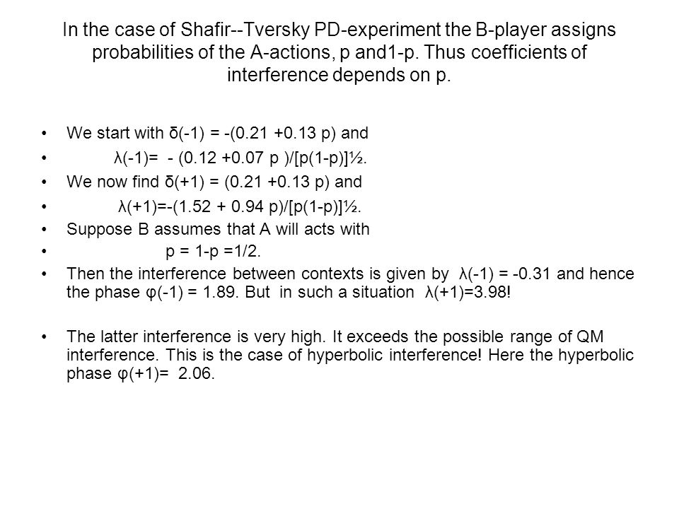 In the case of Shafir--Tversky PD-experiment the B-player assigns probabilities of the A-actions, p and1-p.