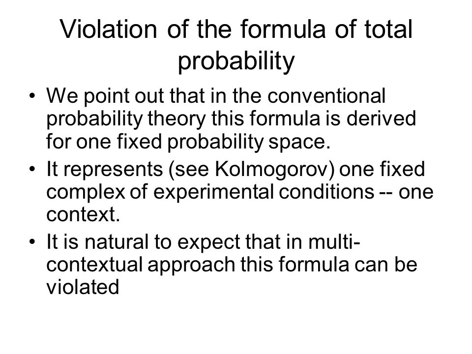 Violation of the formula of total probability We point out that in the conventional probability theory this formula is derived for one fixed probability space.