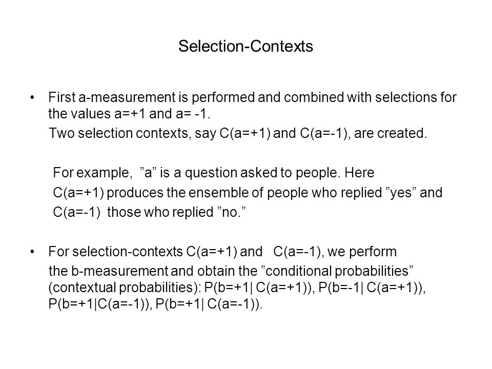 Selection-Contexts First a-measurement is performed and combined with selections for the values a=+1 and a= -1.