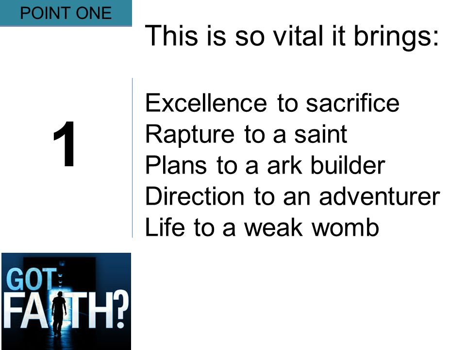 Gripping 1 POINT ONE This is so vital it brings: Excellence to sacrifice Rapture to a saint Plans to a ark builder Direction to an adventurer Life to a weak womb