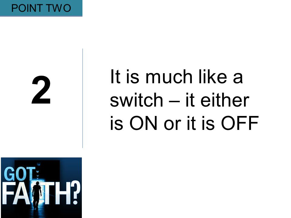 Gripping 2 POINT TWO It is much like a switch – it either is ON or it is OFF
