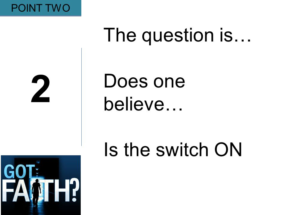 Gripping 2 POINT TWO The question is… Does one believe… Is the switch ON