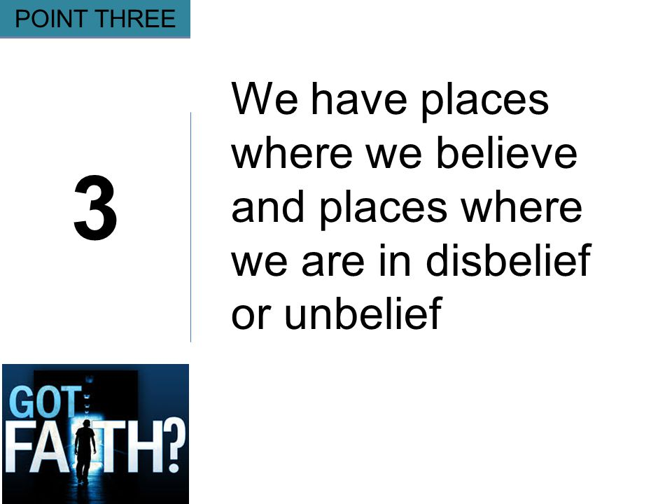 Gripping 3 POINT THREE We have places where we believe and places where we are in disbelief or unbelief