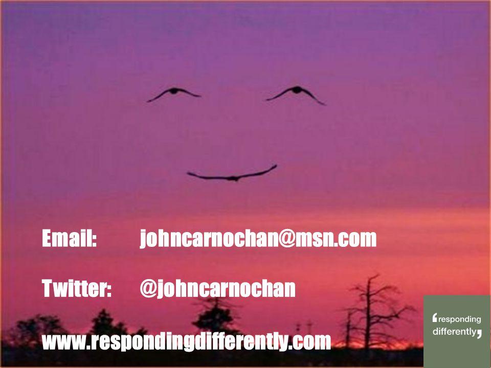 Twitter:@johncarnochan www.respondingdifferently.com Email: johncarnochan@msn.com