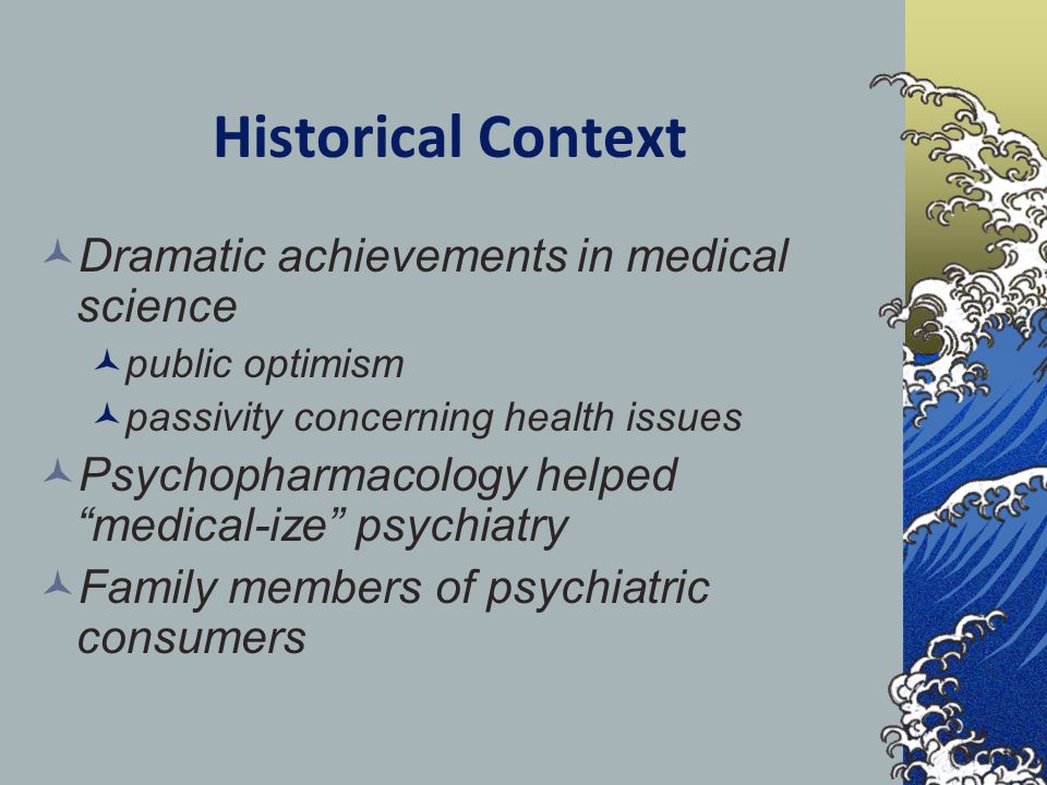 "Historical Context Dramatic achievements in medical science public optimism passivity concerning health issues Psychopharmacology helped ""medical-ize"""