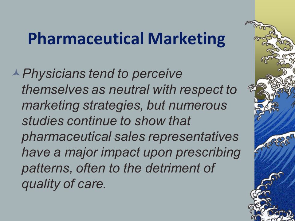 Pharmaceutical Marketing Physicians tend to perceive themselves as neutral with respect to marketing strategies, but numerous studies continue to show