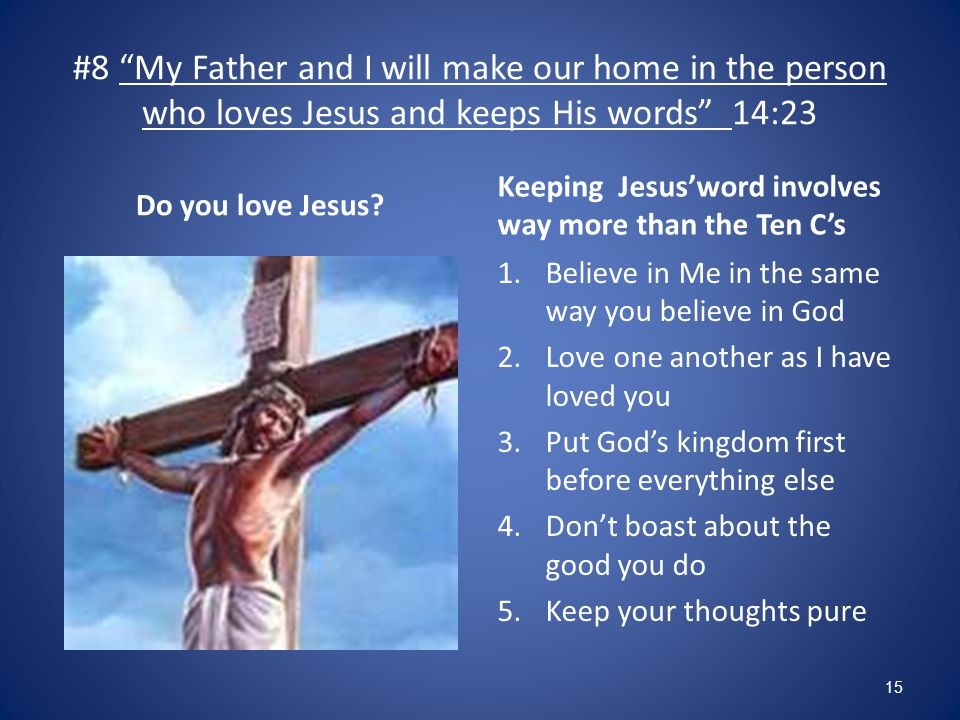 #8 My Father and I will make our home in the person who loves Jesus and keeps His words 14:23 Do you love Jesus.