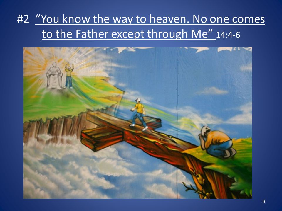 #2 You know the way to heaven. No one comes to the Father except through Me 14:4-6 9