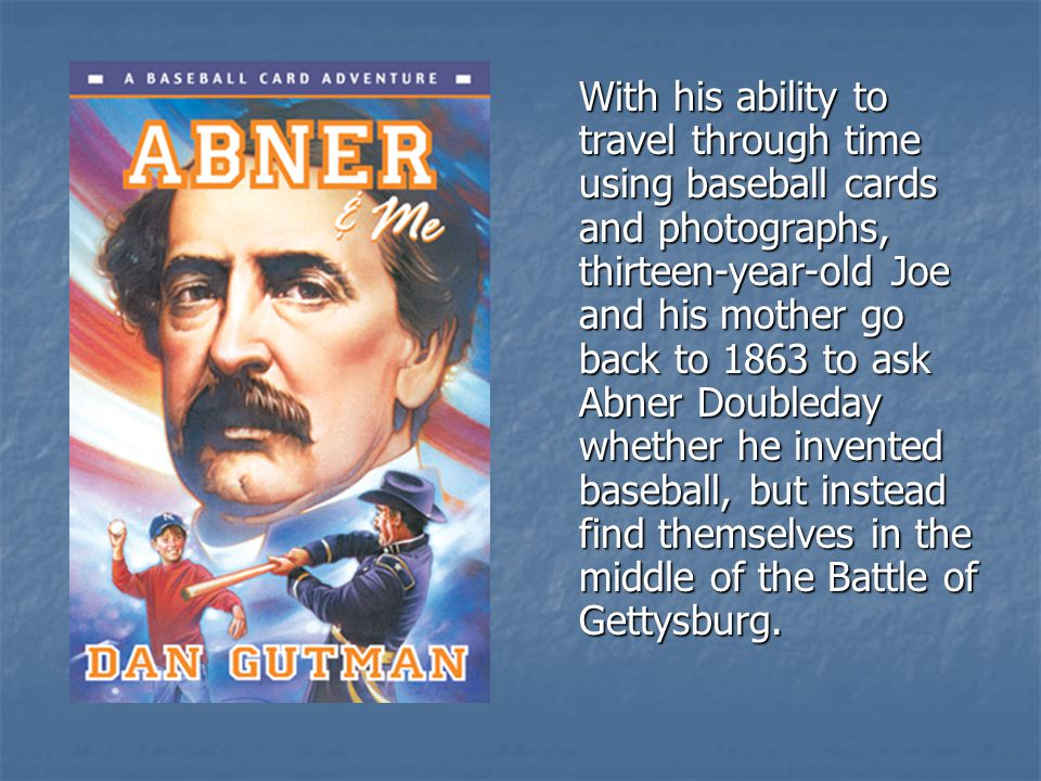 With his ability to travel through time using baseball cards and photographs, thirteen-year-old Joe and his mother go back to 1863 to ask Abner Doubleday whether he invented baseball, but instead find themselves in the middle of the Battle of Gettysburg.