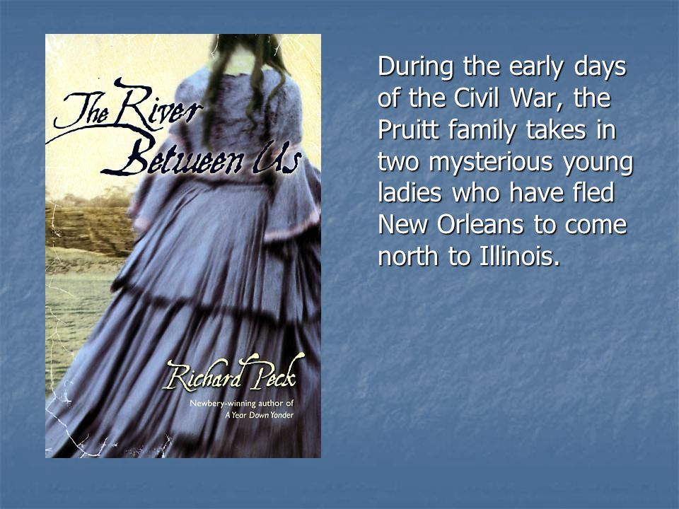 During the early days of the Civil War, the Pruitt family takes in two mysterious young ladies who have fled New Orleans to come north to Illinois.