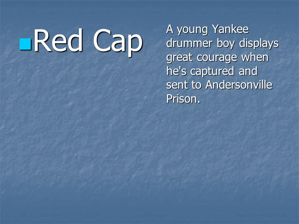 Red Cap Red Cap A young Yankee drummer boy displays great courage when he s captured and sent to Andersonville Prison.