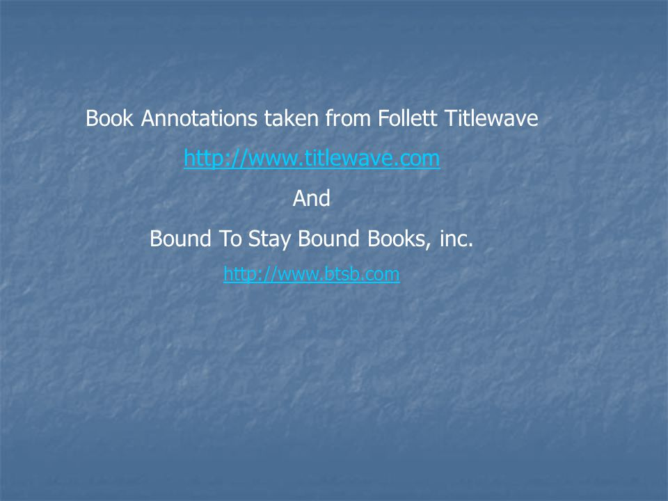 Book Annotations taken from Follett Titlewave http://www.titlewave.com And Bound To Stay Bound Books, inc.