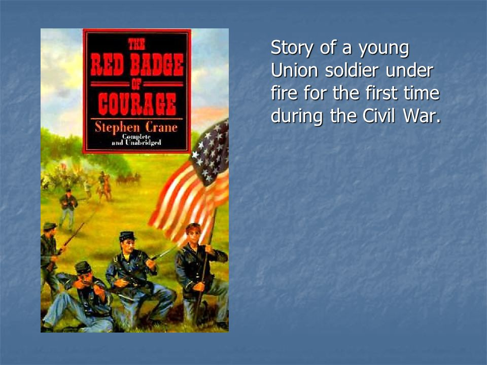 Story of a young Union soldier under fire for the first time during the Civil War.