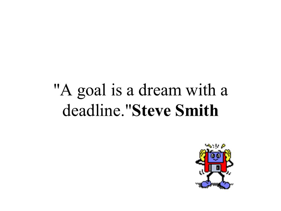 A goal is a dream with a deadline. Steve Smith