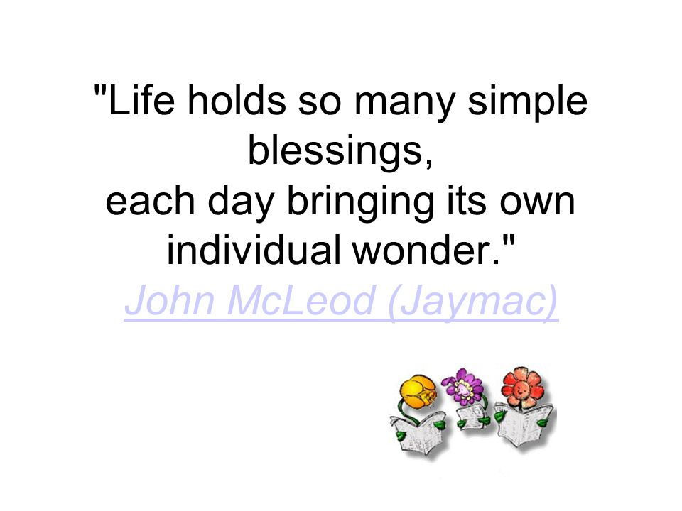 Life holds so many simple blessings, each day bringing its own individual wonder. John McLeod (Jaymac) John McLeod (Jaymac)