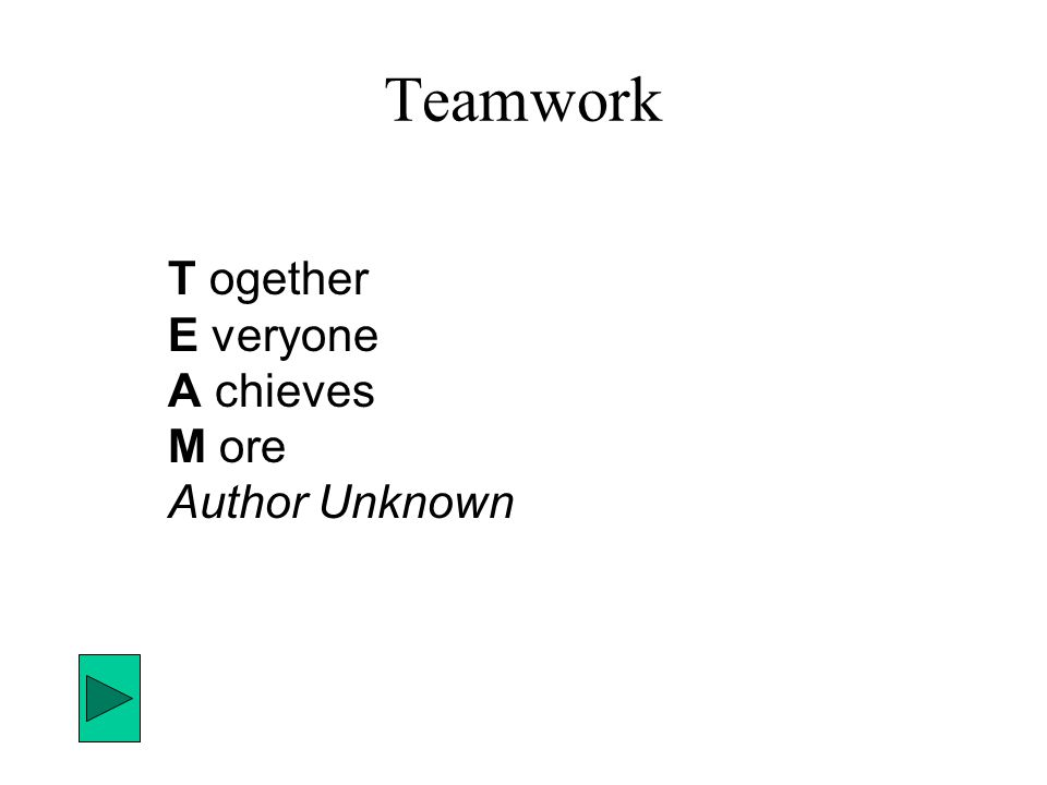 Teamwork T ogether E veryone A chieves M ore Author Unknown