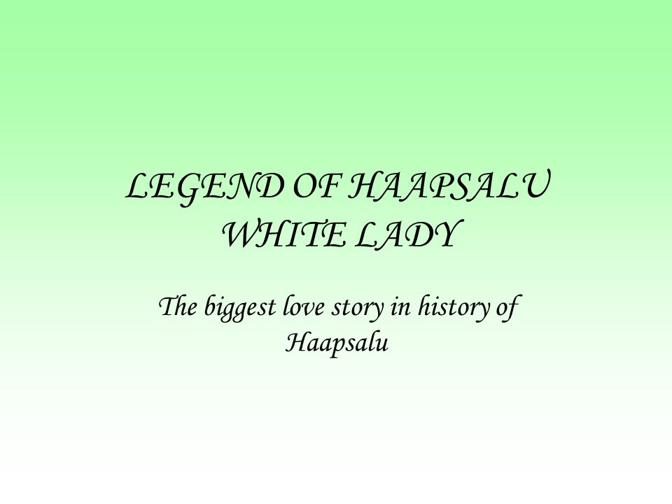 LEGEND OF HAAPSALU WHITE LADY The biggest love story in history of Haapsalu