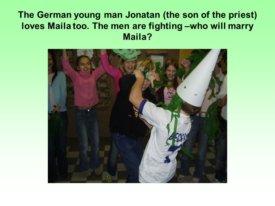 The German young man Jonatan (the son of the priest) loves Maila too.