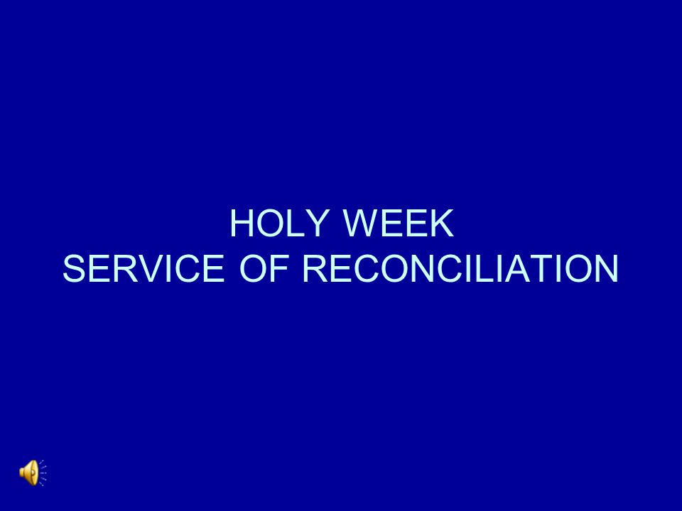 HOLY WEEK SERVICE OF RECONCILIATION
