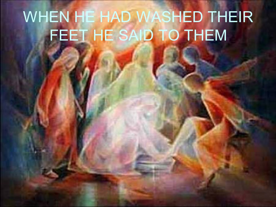 WHEN HE HAD WASHED THEIR FEET HE SAID TO THEM