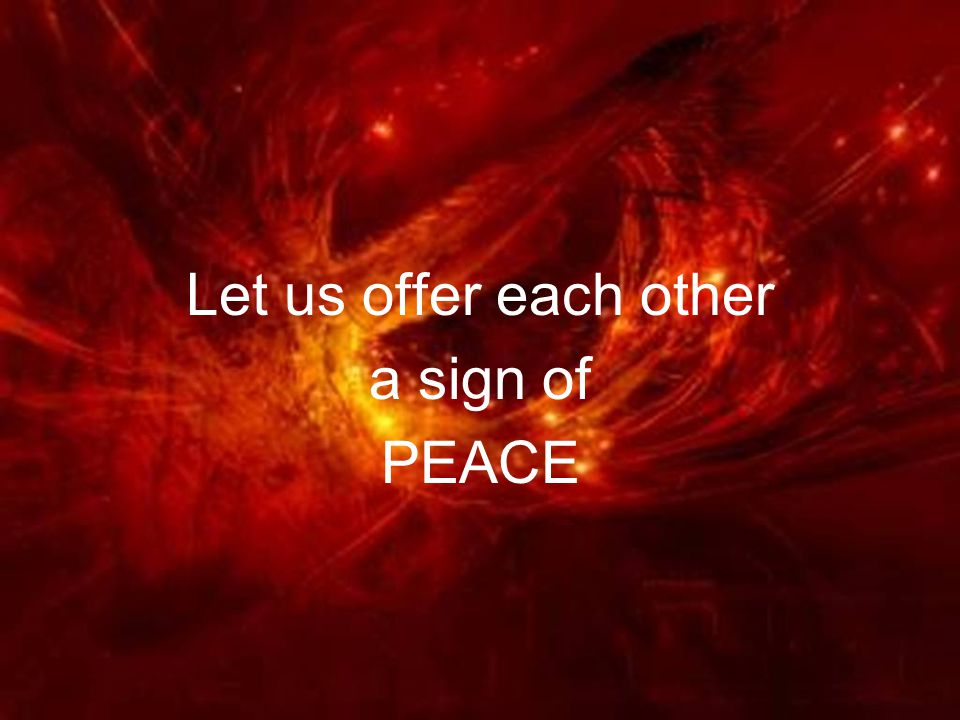 Let us offer each other a sign of PEACE