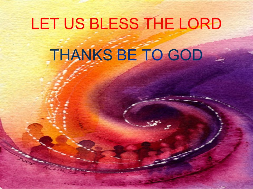 LET US BLESS THE LORD THANKS BE TO GOD