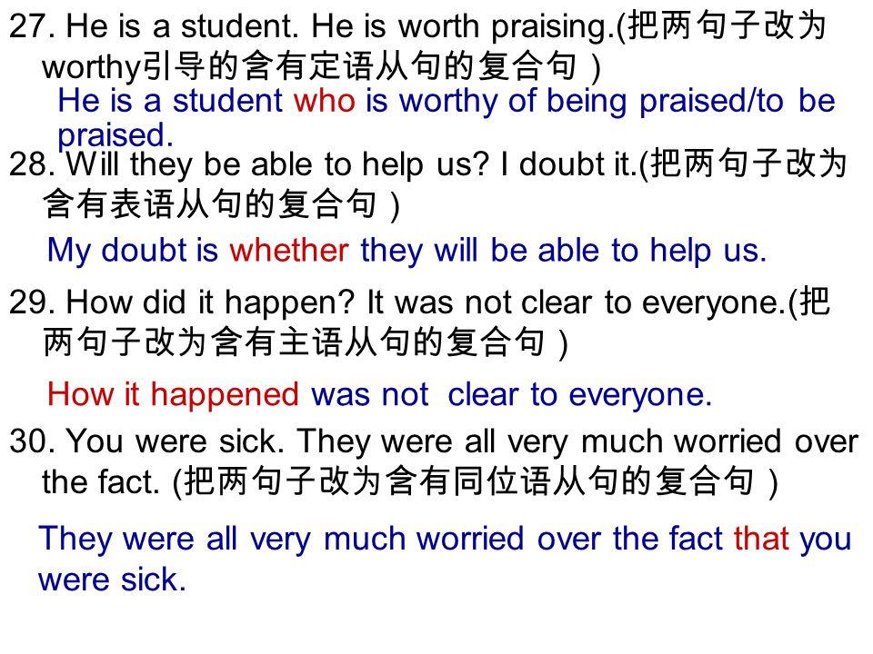 27.He is a student. He is worth praising.( 把两句子改为 worthy 引导的含有定语从句的复合句) 28.