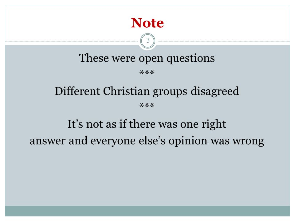 Note 3 These were open questions *** Different Christian groups disagreed *** It's not as if there was one right answer and everyone else's opinion was wrong