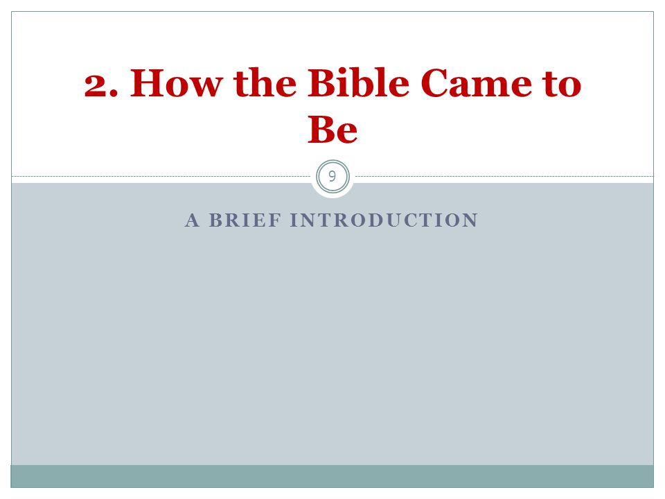 9 2. How the Bible Came to Be A BRIEF INTRODUCTION