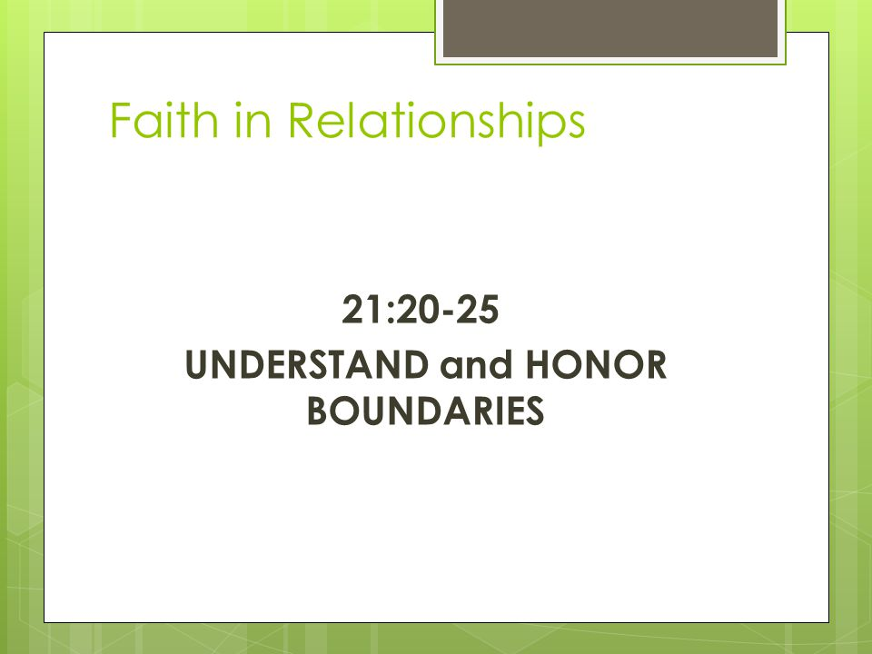 Faith in Relationships 21:20-25 UNDERSTAND and HONOR BOUNDARIES