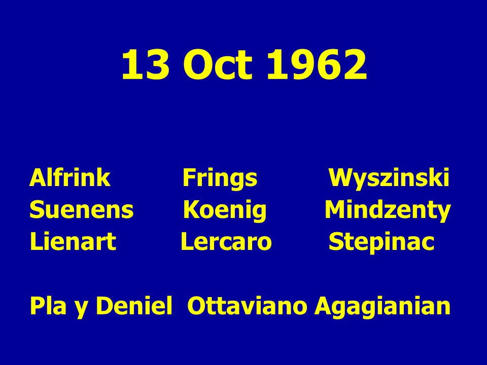 13 Oct 1962 Alfrink Frings Wyszinski Suenens Koenig Mindzenty Lienart Lercaro Stepinac Pla y Deniel Ottaviano Agagianian