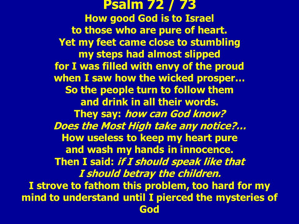Psalm 72 / 73 How good God is to Israel to those who are pure of heart.