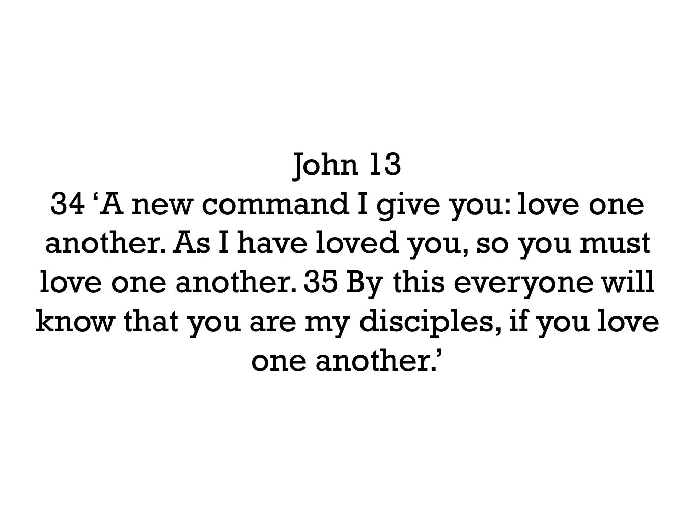 John 13 34 'A new command I give you: love one another.
