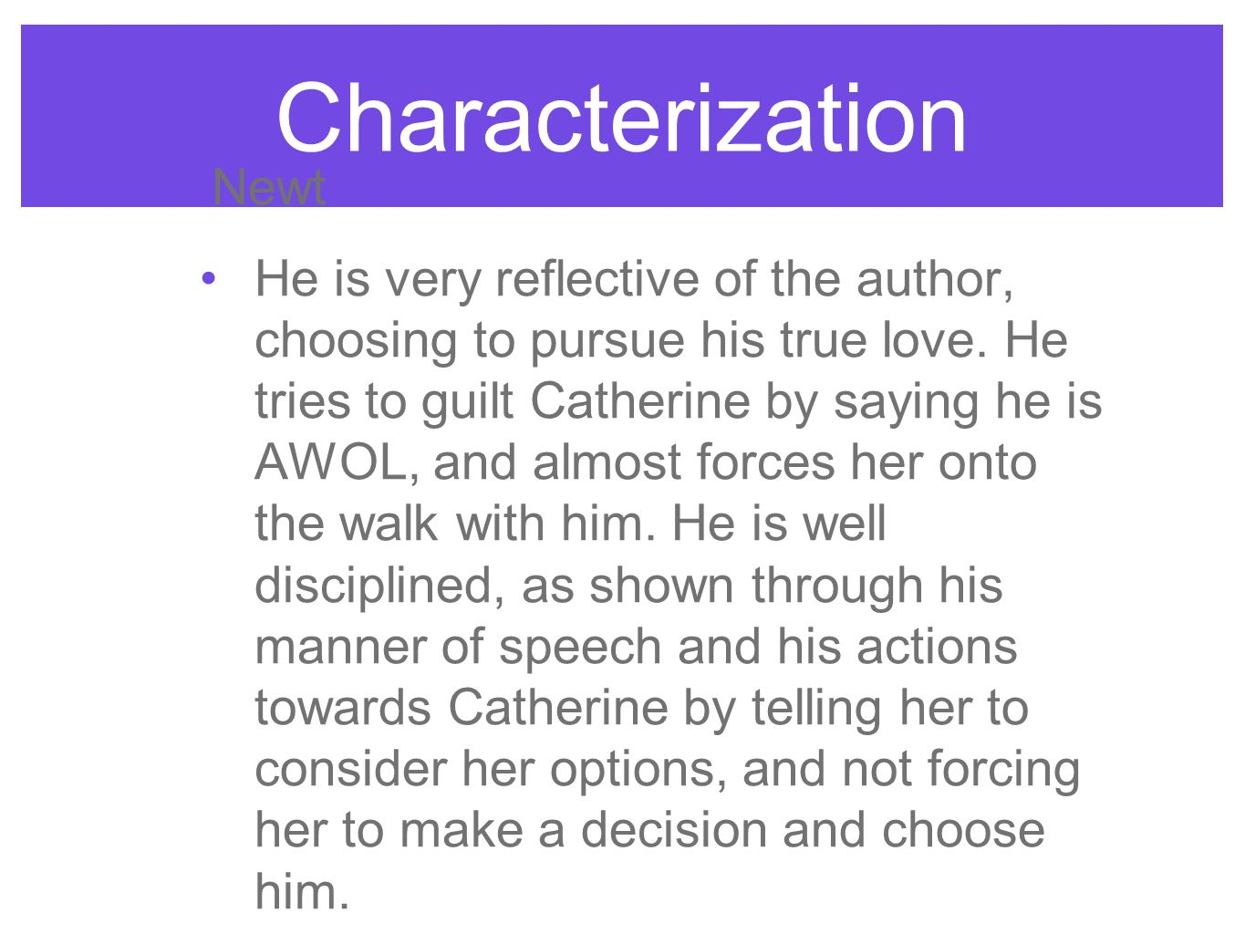 Characterization Newt He is very reflective of the author, choosing to pursue his true love.
