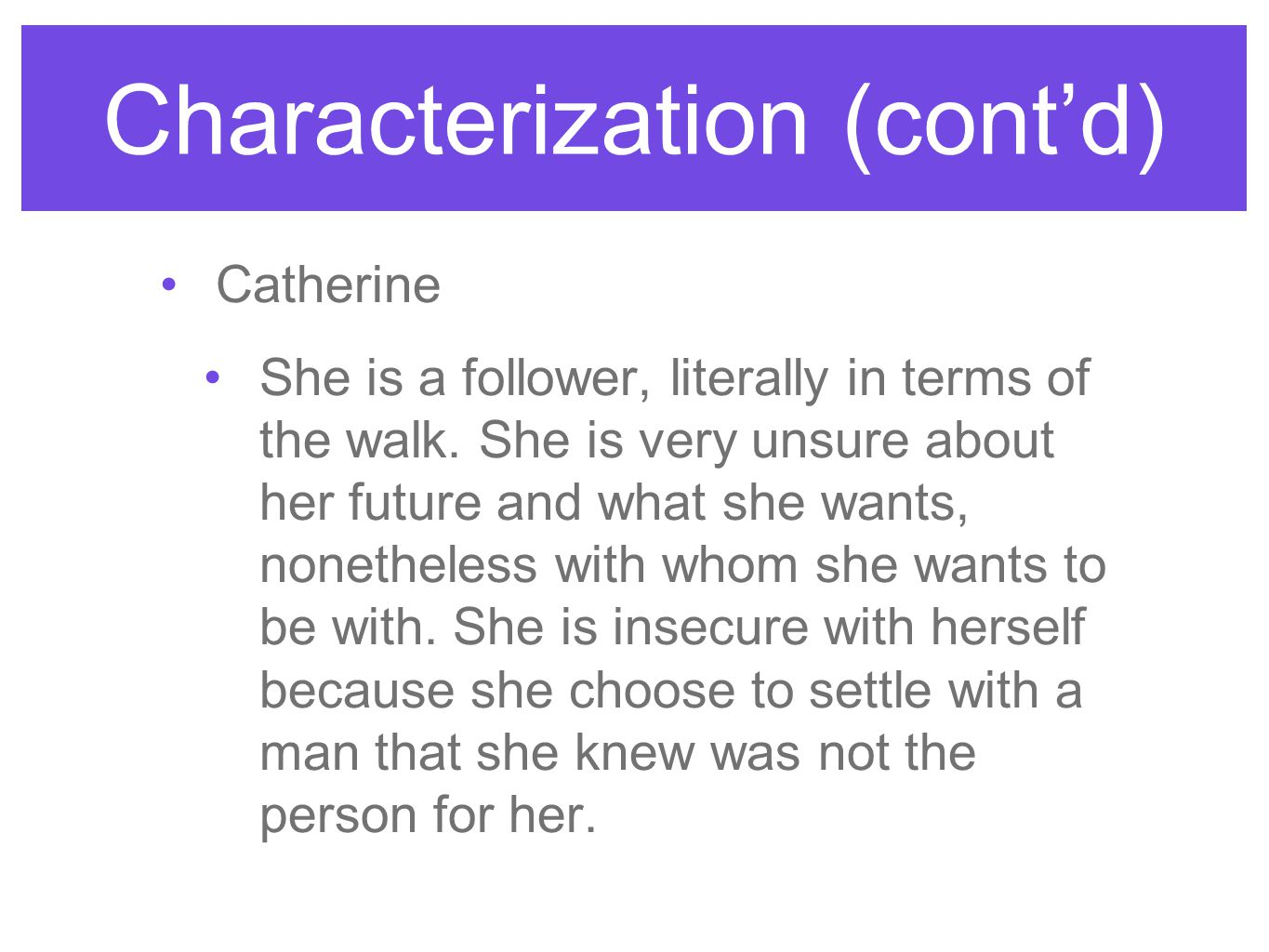 Characterization (cont'd) Catherine She is a follower, literally in terms of the walk.