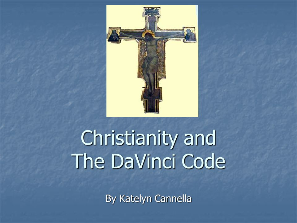 Christianity and The DaVinci Code By Katelyn Cannella