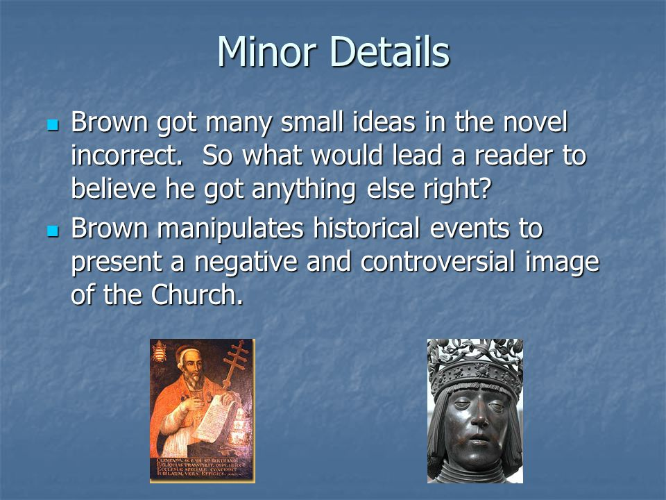 Minor Details Brown got many small ideas in the novel incorrect.