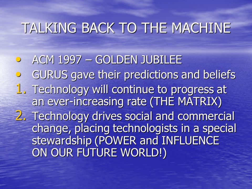 TALKING BACK TO THE MACHINE ACM 1997 – GOLDEN JUBILEE ACM 1997 – GOLDEN JUBILEE GURUS gave their predictions and beliefs GURUS gave their predictions and beliefs 1.