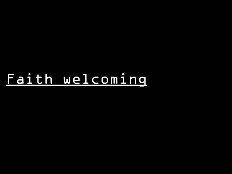 Faith welcoming
