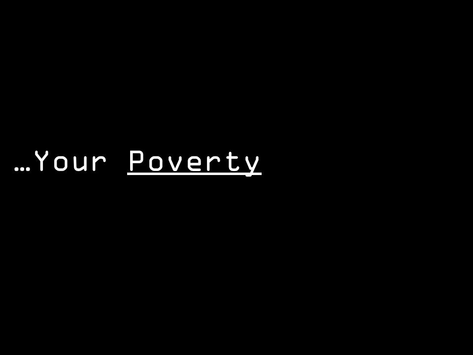 …Your Poverty