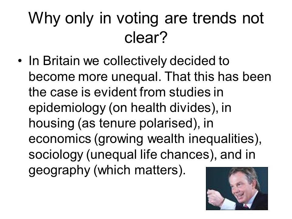 Why only in voting are trends not clear. In Britain we collectively decided to become more unequal.