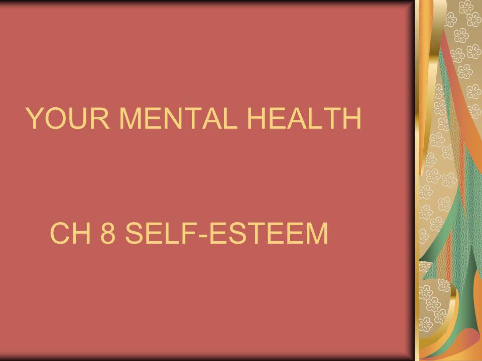 YOUR MENTAL HEALTH CH 8 SELF-ESTEEM