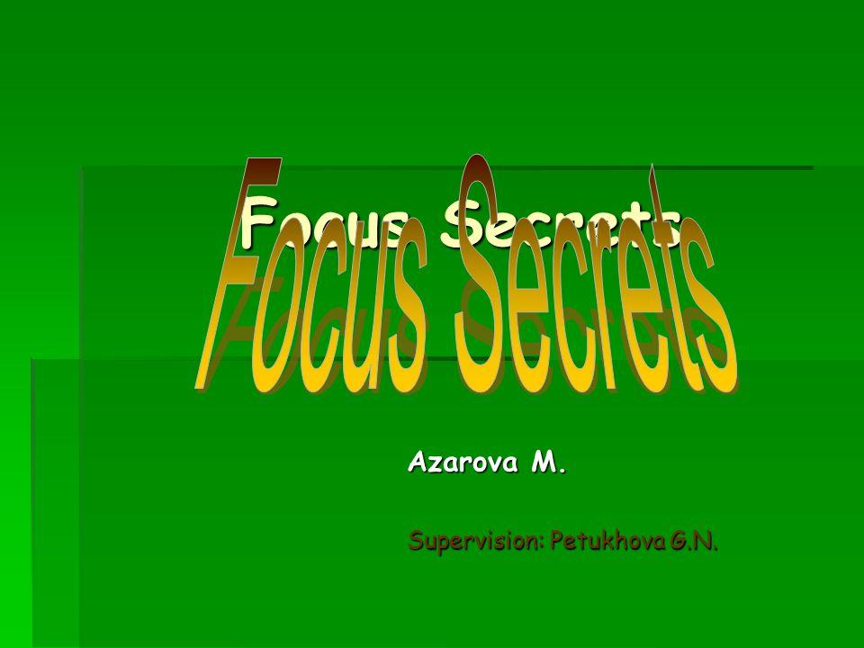 Focus Secrets Azarova M. Supervision: Petukhova G.N.