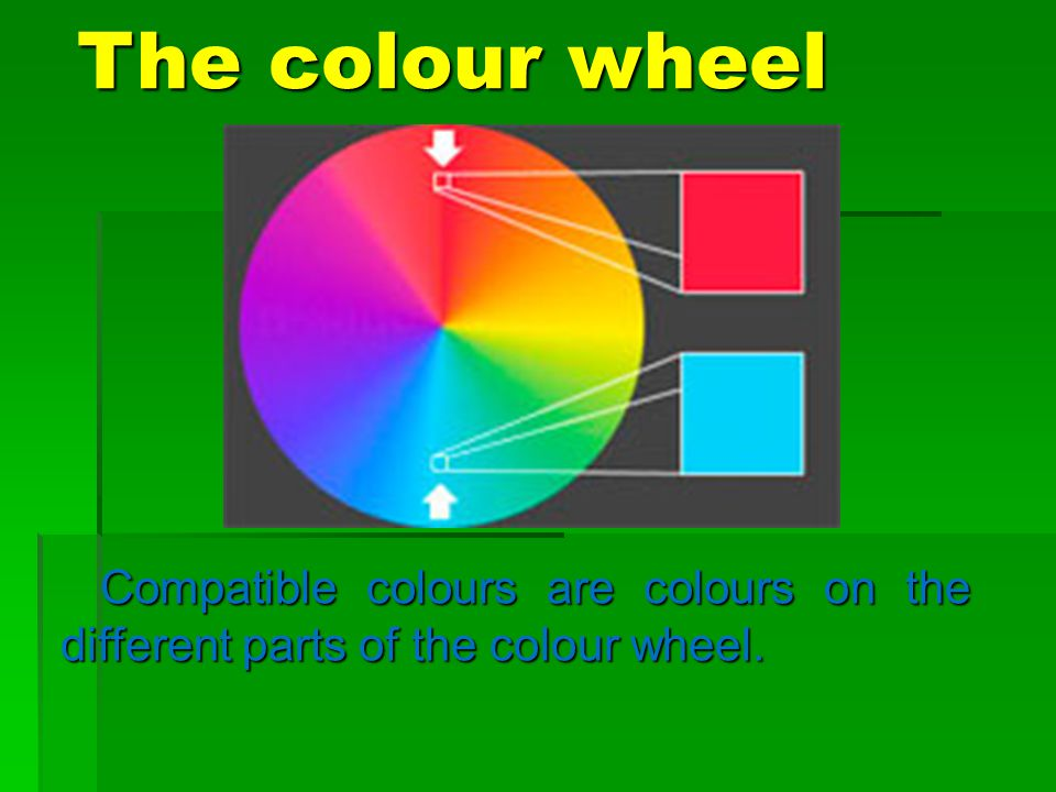 The colour wheel Compatible colours are colours on the different parts of the colour wheel. Compatible colours are colours on the different parts of t