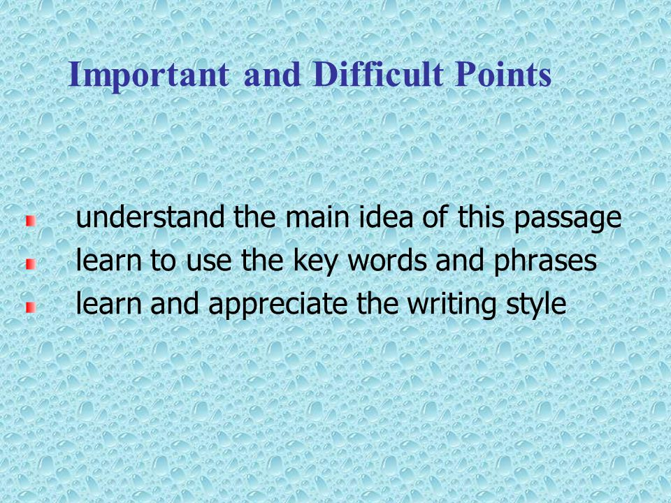 Important and Difficult Points understand the main idea of this passage learn to use the key words and phrases learn and appreciate the writing style
