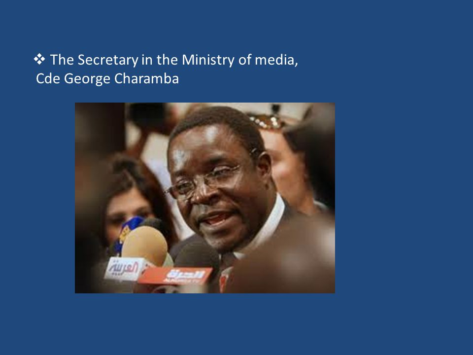  The Secretary in the Ministry of media, Cde George Charamba